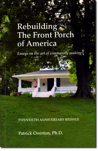 Book cover: Rebuilding The Front Porch of America: Essays on the art of community making by Patrick Overton, Ph.D.