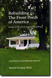 Signed Rebuilding the Front Porch of America: Essays on the Art of Community Making